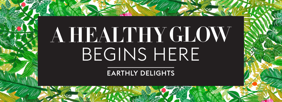A Healthy Glow Begins Here | Earthly Delights